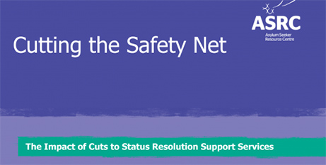 The Asylum Seeker Resource Centre released its Cutting the Safety Net report yesterday (ASRC)